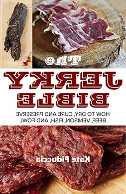 The Jerky Bible :  How to Dry, Cure, and Preserve Beef, Veni