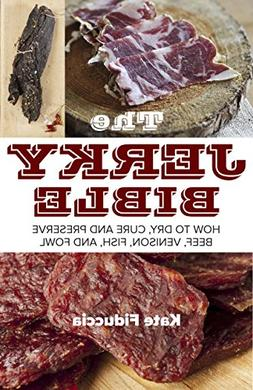 The Jerky Bible: How to Dry, Cure, and Preserve Beef, Veniso
