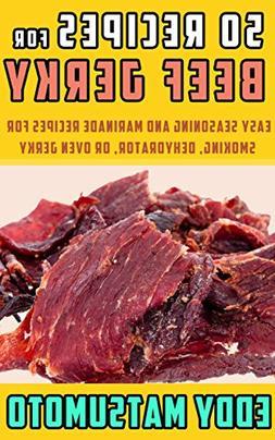 50 Recipes for Beef Jerky: Easy seasoning and marinade recip