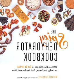 The Spicy Dehydrator Cookbook: 95 Incredible Recipes to Turn